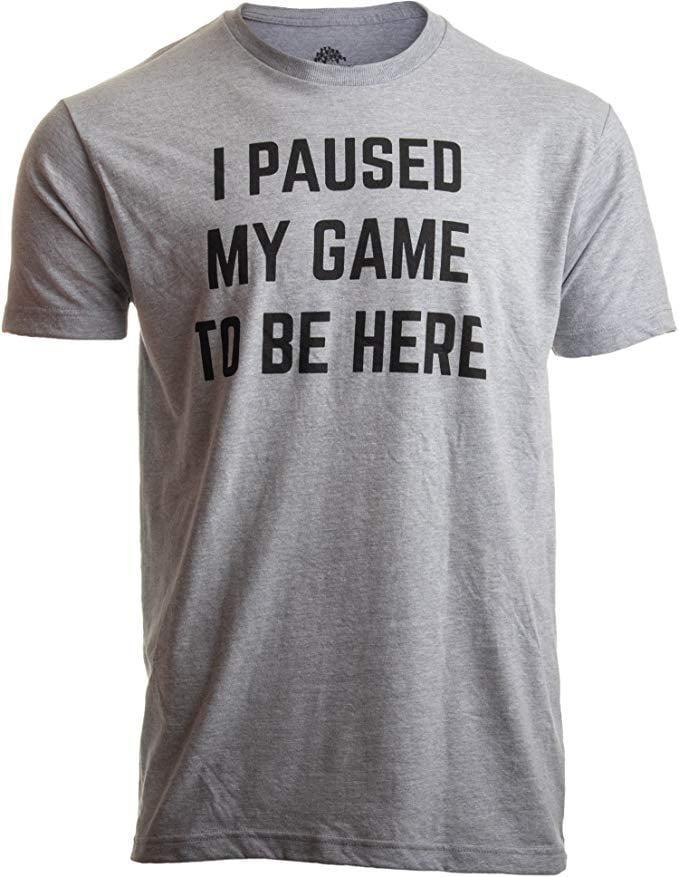 """<p>This <span>""""I Paused My Game to Be Here"""" Shirt</span> ($18) is so full of truth, it's hilarious.</p>"""