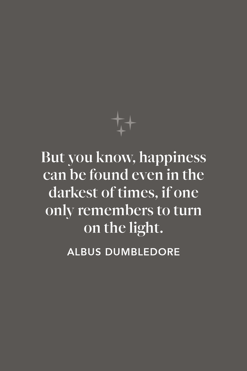 """<p>In the film <em>The Prisoner of Azkaban, </em>Dumbledore addresses the Hogwarts students in the great hall and says, """"But you know, happiness can be found even in the darkest of times, if one only remembers to turn on the light.""""</p>"""