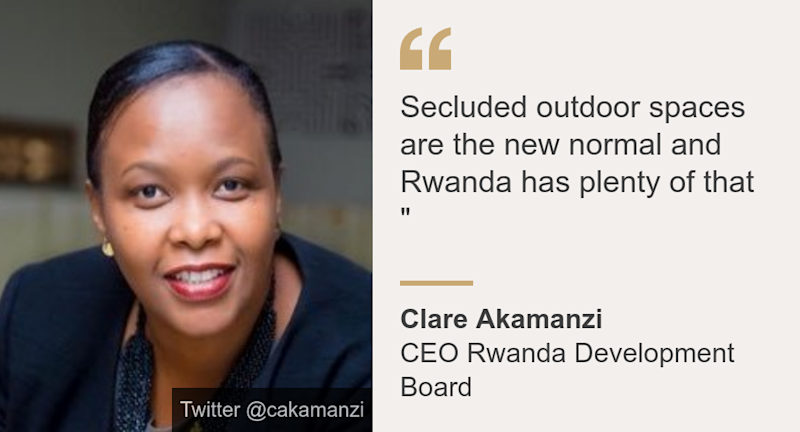 """""""Secluded outdoor spaces are the new normal and Rwanda has plenty of that """""""", Source: Clare Akamanzi , Source description: CEO Rwanda Development Board , Image: Clare Akamanzi"""