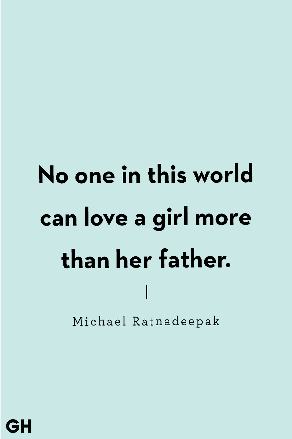 <p>No one in this world can love a girl more than her father.</p>