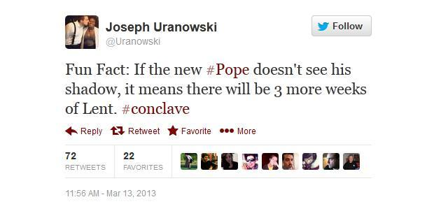 Fun Fact: If the new #Pope doesn't see his shadow, it means there will be 3 more weeks of Lent. #conclave - @Uranowski