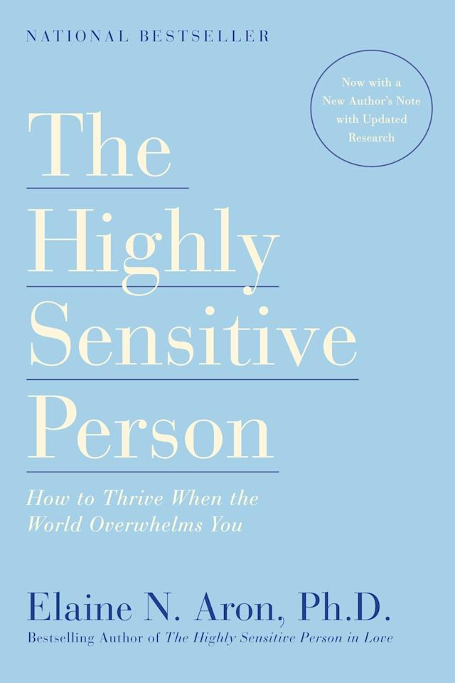"""<p>""""When my therapist recommended <em>The Highly Sensitive Person</em> to me, I was admittedly a little dubious at first. This book was supposed to tell me something about myself I didn't already know? Sure, Jan. But a few pages in, I was staring, mouth agape, at the pages, wondering if the author had stolen my middle school diary. All my personal baggage, which I'd been carrying around since childhood—'you're too sensitive,' 'you're too emotional, just seeing someone else who's upset is enough to set you off,' 'why are you so jumpy? All I did was brush past you!'—suddenly it was all being explained to me. And not in terms of brokenness, which is what I'd always attributed it to, but to my hardwiring, the way I'm made, my very self. The author was telling me this could be positive, it could be my advantage. It could be a <em>good</em> thing. Mind: blown. I had never felt so seen.""""</p> <p>—Tawny C., 29</p> <p>Buy it on <a href=""""https://www.amazon.com/Highly-Sensitive-Person-Thrive-Overwhelms/dp/0553062182"""">Amazon</a> or <a href=""""https://www.indiebound.org/book/9780553062182"""">IndieBound</a>, or add it on <a href=""""https://www.goodreads.com/book/show/923950.The_Highly_Sensitive_Person"""">Goodreads</a>.</p>"""