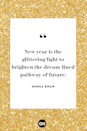 <p>New year is the glittering light to brighten the dream-lined pathway of future.</p>
