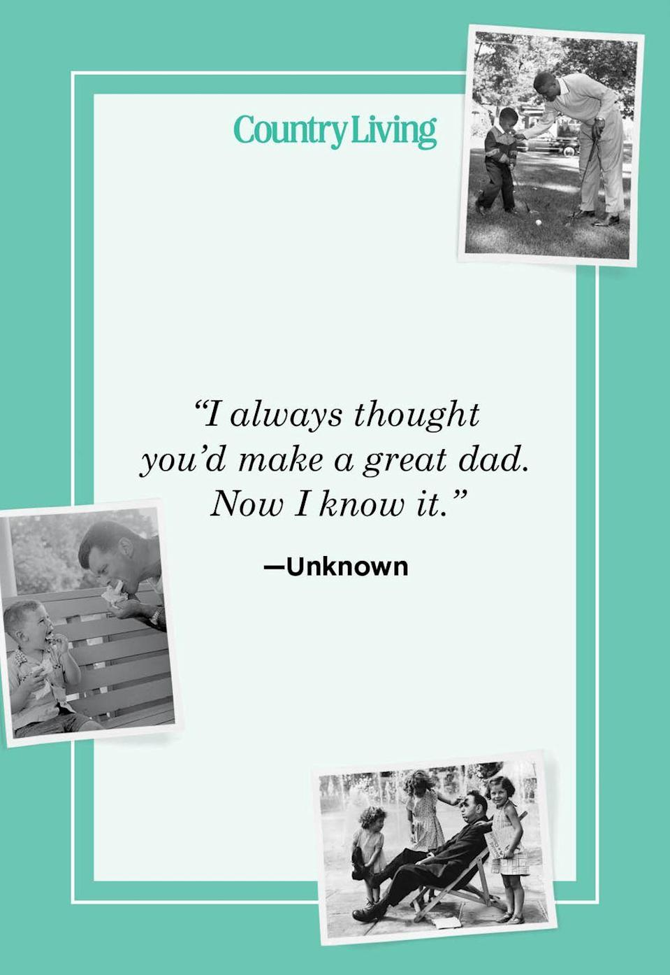 """<p>""""I always thought you'd make a great dad. Now I know it.""""</p>"""