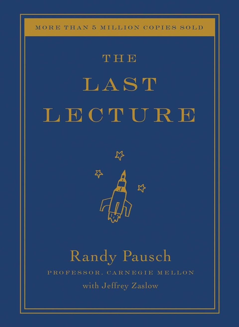 """<p><a href=""""https://www.amazon.com/Last-Lecture-Randy-Pausch/dp/1401323251"""" class=""""link rapid-noclick-resp"""" rel=""""nofollow noopener"""" target=""""_blank"""" data-ylk=""""slk:The Last Lecture""""><strong>The Last Lecture</strong></a> is a book written by a professor who managed to squeeze the most out of his final days after a terminal cancer diagnosis.</p>"""