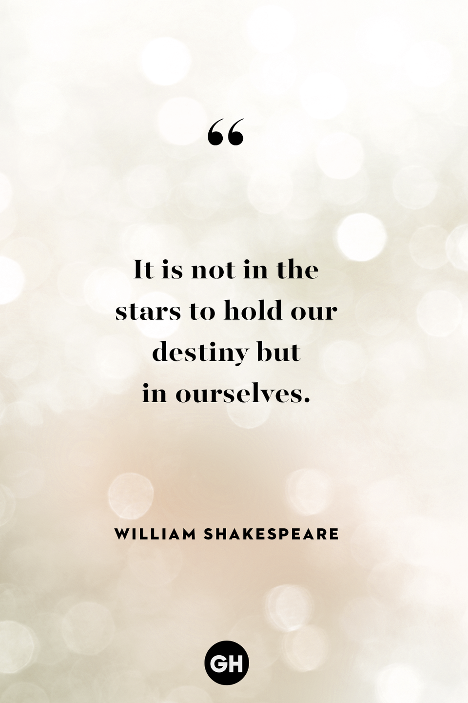 <p>It is not in the stars to hold our destiny but in ourselves.</p>