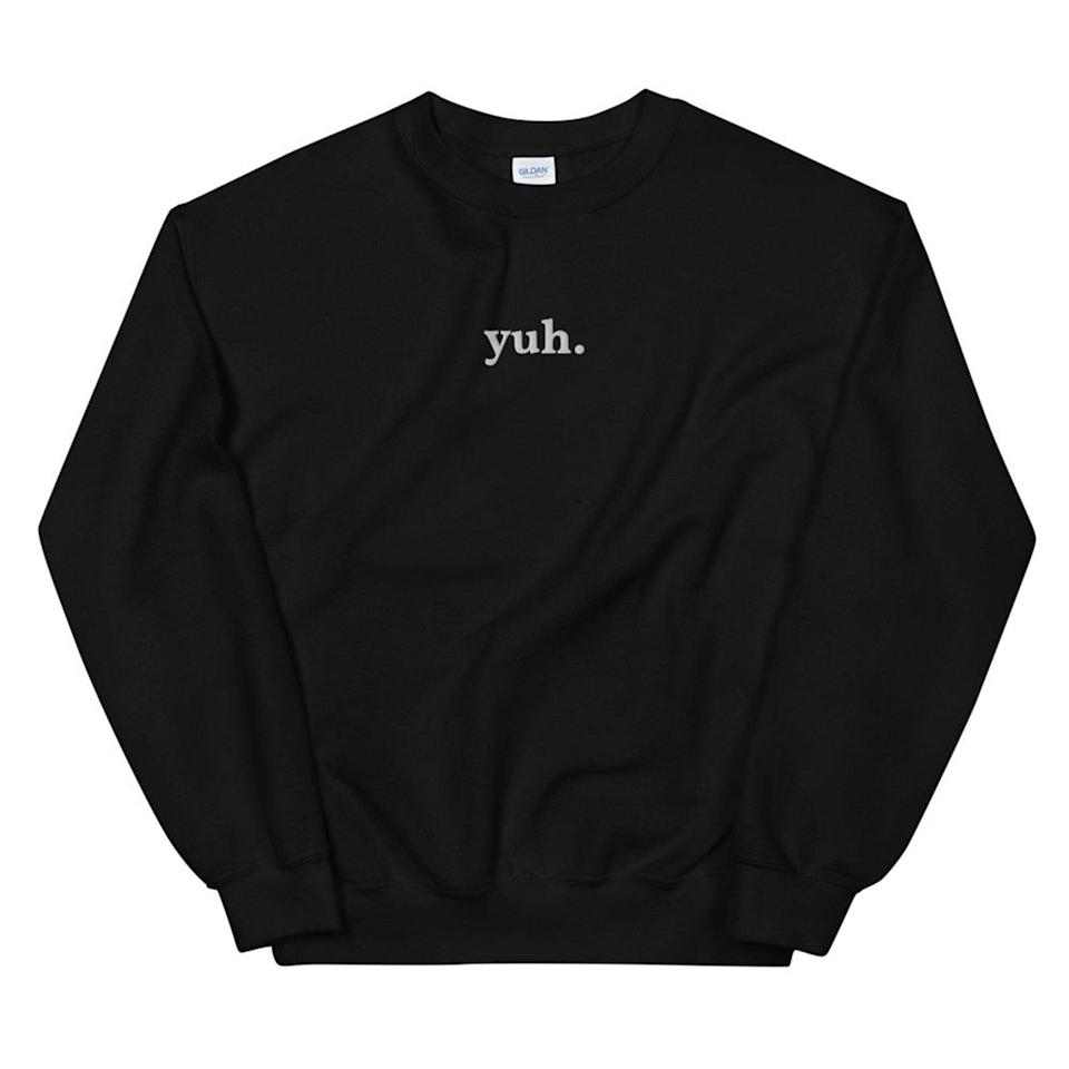 <p>Let them embrace their innner Ari with this <span>Yuh Embroidered Unisex Sweatshirt</span> ($29, and up). It comes in a variety of colors, so choose their favorite one!</p>