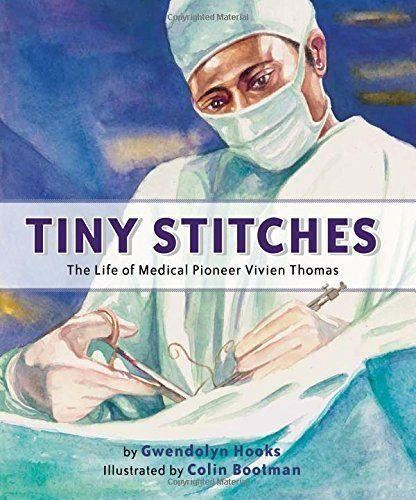 "<i>Tiny Stitches </i>highlights the accomplishments of <a href=""https://medschool.vanderbilt.edu/mstp/person/vivien-t-thomas"" target=""_blank"">Vivien Thomas</a>, an often-forgotten pioneer in the world of surgical technology.&nbsp;(By Gwendolyn Hooks, illustrated by Colin Bootman)"