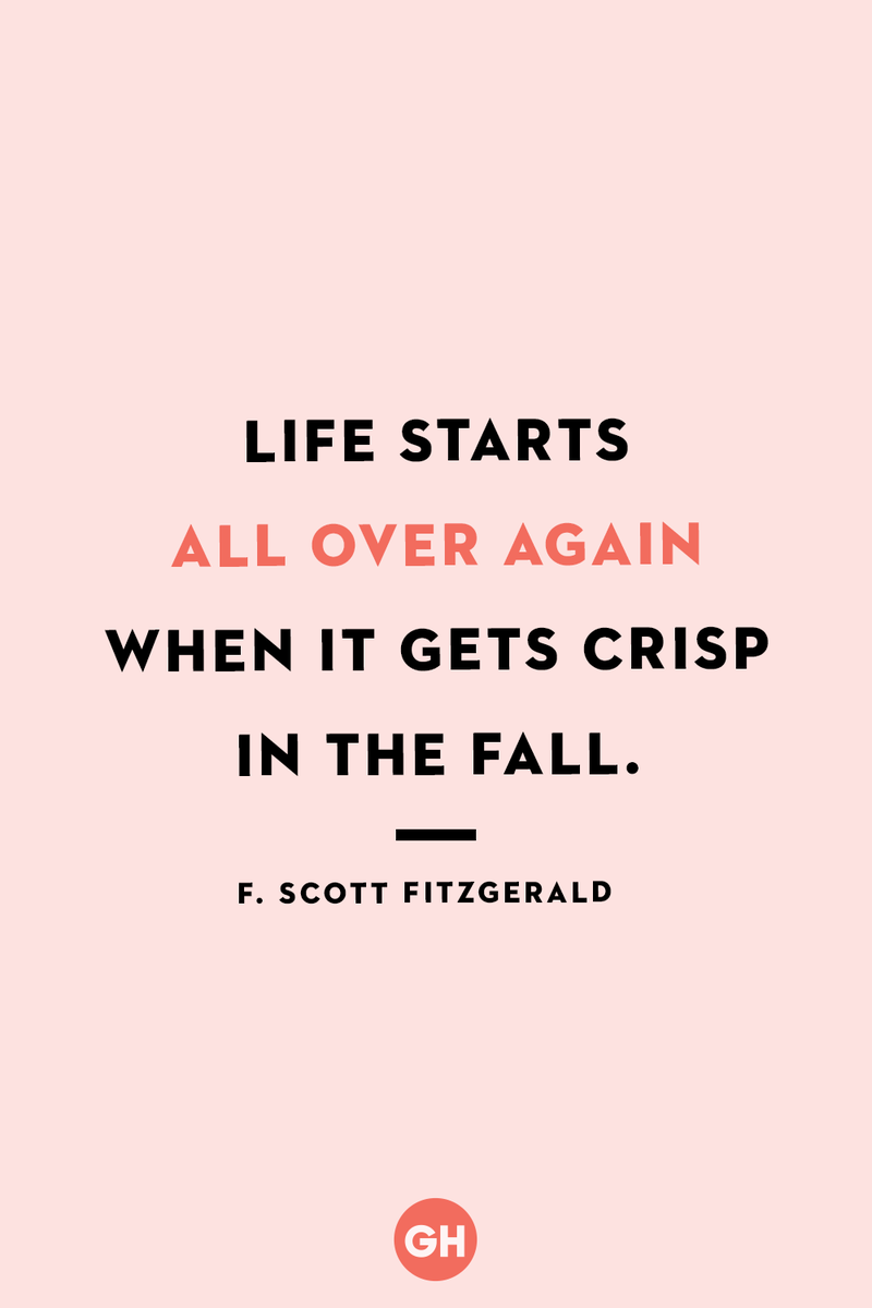 <p>Life starts all over again when it gets crisp in the fall.</p>