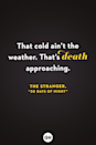 <p>That cold ain't the weather. That's death approaching.</p>
