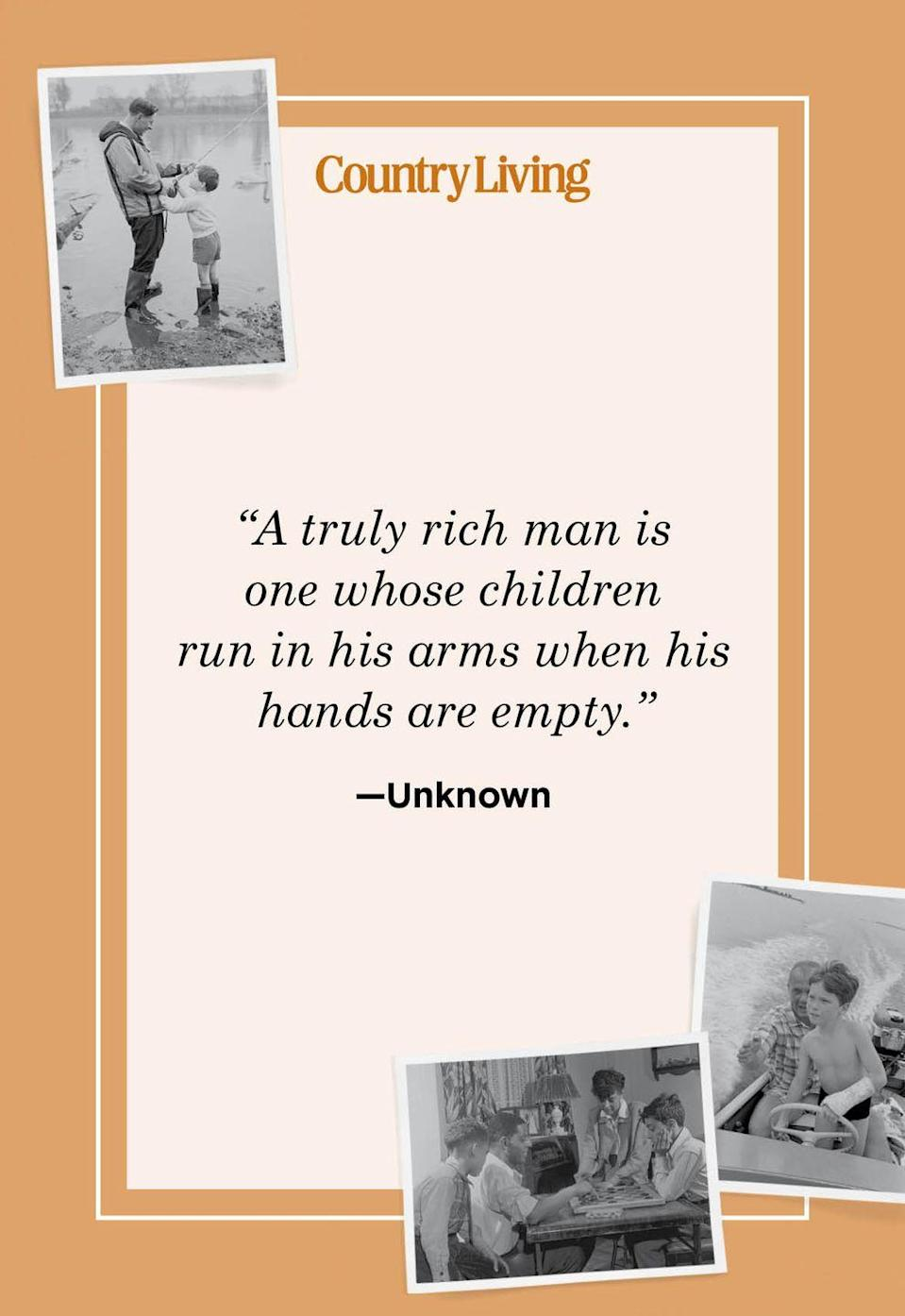 """<p>""""A truly rich man is one whose children run in his arms when his hands are empty.""""</p>"""