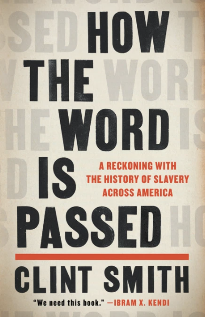 How the Word Is Passed: A Reckoning with the History of Slavery Across America – Clint Smith