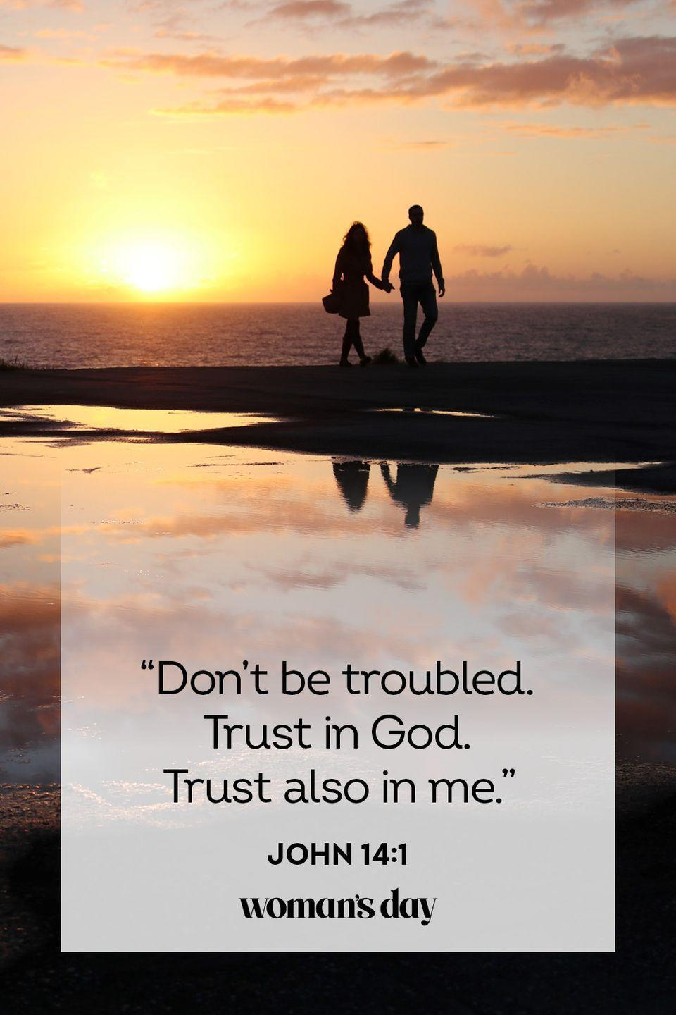 """<p>""""Don't be troubled. Trust in God. Trust also in me."""" </p><p><strong>The Good News:</strong> Believe in yourself, just as you believe in God, for you have the same power within yourself to overcome obstacles.</p>"""