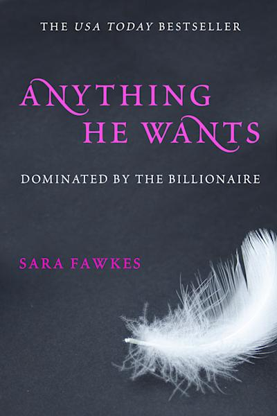 """This book cover image released by St. Martin's Press shows """"Anything He Wants: Dominated by the Billionaire,"""" by Sara Fawkes. More than a dozen novels are expected to benefit from E L James' multimillion-selling erotic trilogy """"Fifty Shades"""" and new ones continue to be acquired. St. Martin's Press announced Tuesday, Aug. 21, 2012 that it had acquired Fawkes erotic series. (AP Photo/St. Martin's Press)"""