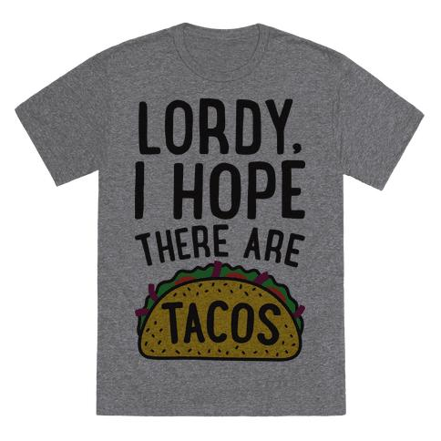 """<a href=""""https://www.lookhuman.com/design/342100-lordy-i-hope-there-are-tacos/6010-heathered_gray_nl-xl"""" target=""""_blank"""">Shop it here</a>."""
