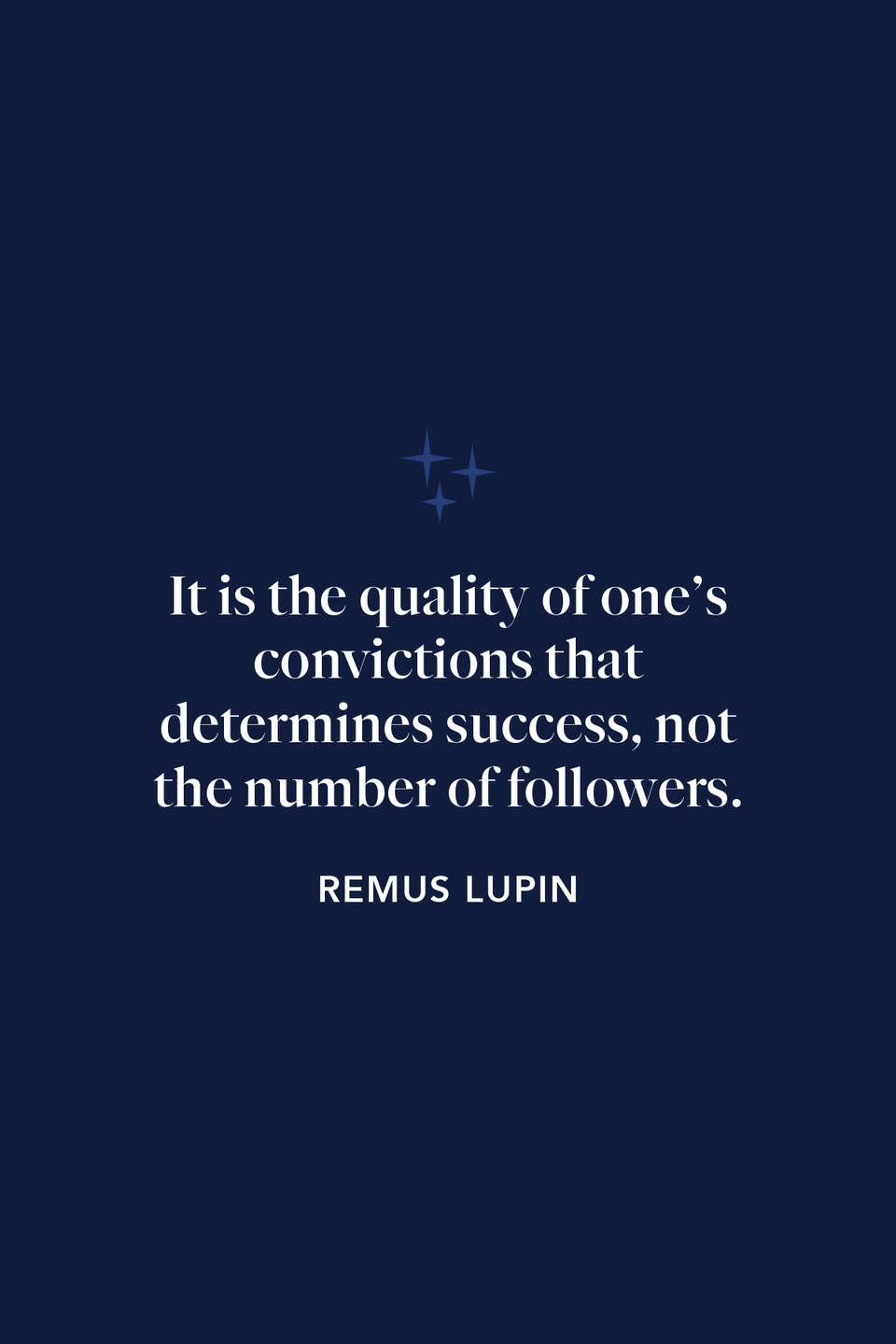 """<p>""""It is the quality of one's convictions that determines success, not the number of followers,"""" Remus Lupin said to Kingsley Shacklebolt before the Battle of Hogwarts in <em>The Deathly Hallows</em>.</p>"""