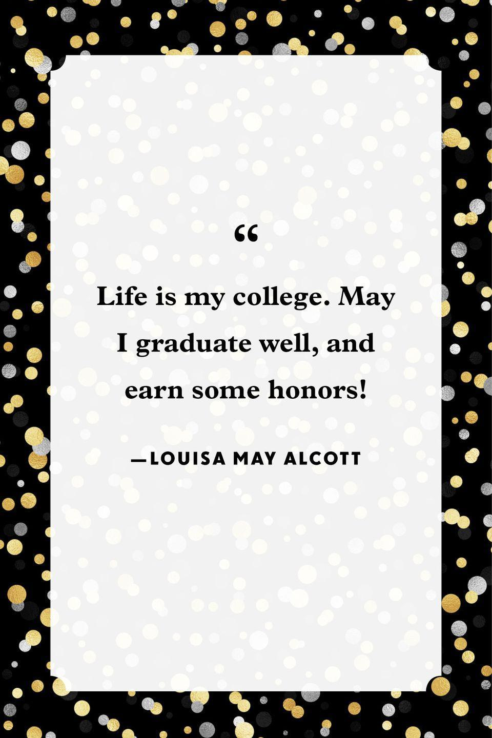 """<p>""""Life is my college. May I graduate well, and earn some honors!""""</p>"""