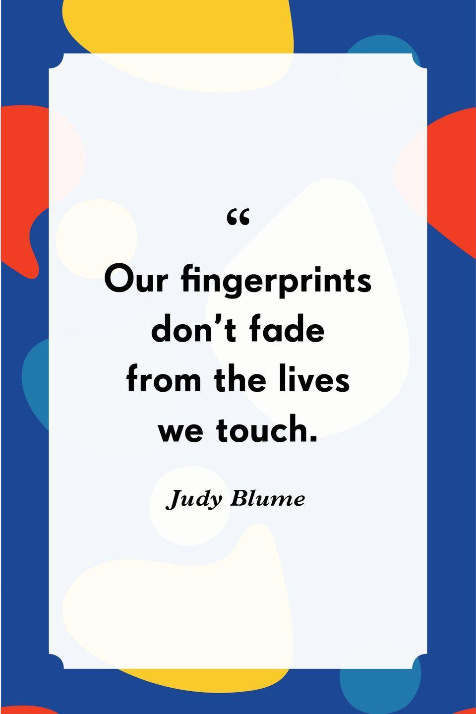 """<p>""""Our fingerprints don't fade from the lives we touch."""" </p>"""