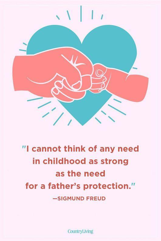 """<p>""""I cannot think of any need in childhood as strong as the need for a father's protection.""""</p>"""