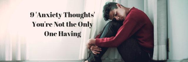 A man sitting down holding his knees into his chest. Text reads: 9 'Anxiety Thoughts' You're Not the Only One Having