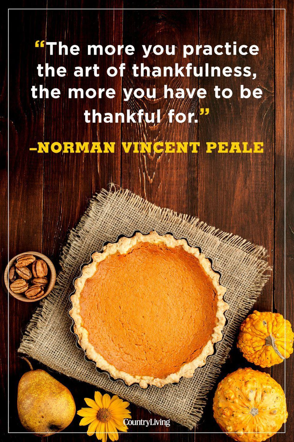 """<p>""""The more you practice the art of thankfulness, the more you have to be thankful for.""""</p>"""