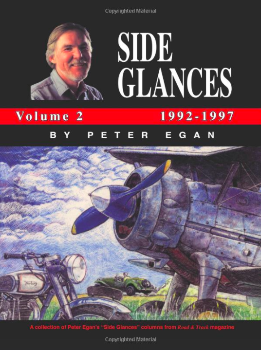 "<p><a rel=""nofollow"" href=""https://www.amazon.com/Side-Glances-1992-1997-Peter-Egan/dp/185520567X/ref=sr_1_4?tag=syndication-20&ie=UTF8&qid=1507904369&sr=8-4&keywords=peter+egan"">BUY NOW</a><br></p><p>Volume Two of the Side Glances series covers Egan's columns from 1992 to 1997, including some of his most hilarious material. Like ""Ace Mechanic, Car Detective,"" or the deeply relatable ""How to Tell When It's the End of the Racing Season."" </p>"
