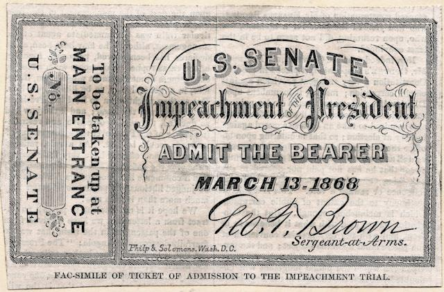 Facsimile of a ticket of admission to the Impeachment Trial of President Andrew Johnson in the United States Senate on March 13, 1868. The Senate failed to convict Johnson by one vote.