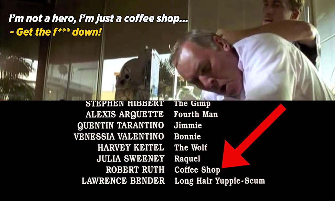 "<p>The coffee shop owner in 'Pulp Fiction' is listed as ""Coffee Shop"" in the credits, because his sole line of dialogue in the film gets cut short by Tim Roth. A classic dad joke from Tarantino there. </p>"