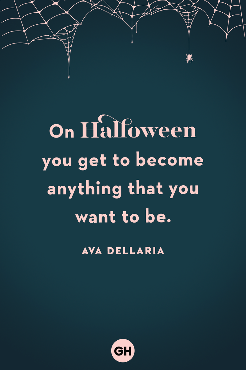 <p>On Halloween you get to become anything that you want to be.</p>