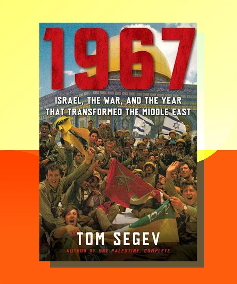 """<strong><em><a href=""""https://bookshop.org/books/1967-israel-the-war-and-the-year-that-transformed-the-middle-east/9780805088120"""" rel=""""nofollow noopener"""" target=""""_blank"""" data-ylk=""""slk:1967: Israel, The War, and the Year That Transformed the Middle East"""" class=""""link rapid-noclick-resp"""">1967: Israel, The War, and the Year That Transformed the Middle East</a></em> by Tom Segev</strong><br><br>Segev is one of Israel's """"new historians,"""" who used once-sealed historical documents to challenge the country's foundational myths and offer a clearer picture of what actually happened. In <em>1967</em>, Segev tackles the war that changed the region forever, led to the extensive occupation of Palestinian land, and the way in which Israel's decisive victory defined a specific cultural blend of bravado and prickly defensiveness that persists to this day — and is wielded as a weapon and a shield."""