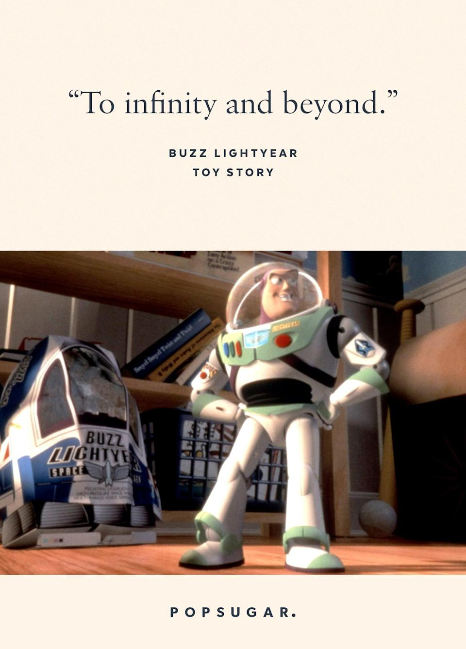 "<p>""To infinity and beyond."" - Buzz Lightyear, <b>Toy Story</b></p>"