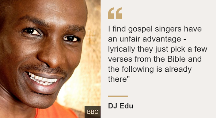 """""""I find gospel singers have an unfair advantage - lyrically they just pick a few verses from the Bible and the following is already there"""""""", Source: DJ Edu, Source description: , Image: DJ Edu"""
