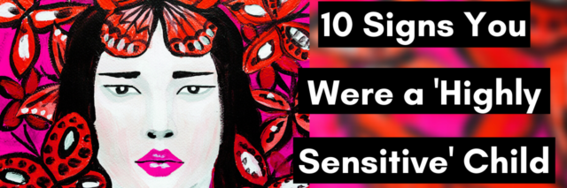 10 Signs You Were a 'Highly Sensitive' Child