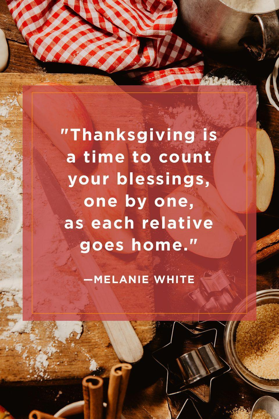 "<p>""Thanksgiving is a time to count your blessings, one by one, as each relative goes home.""</p>"