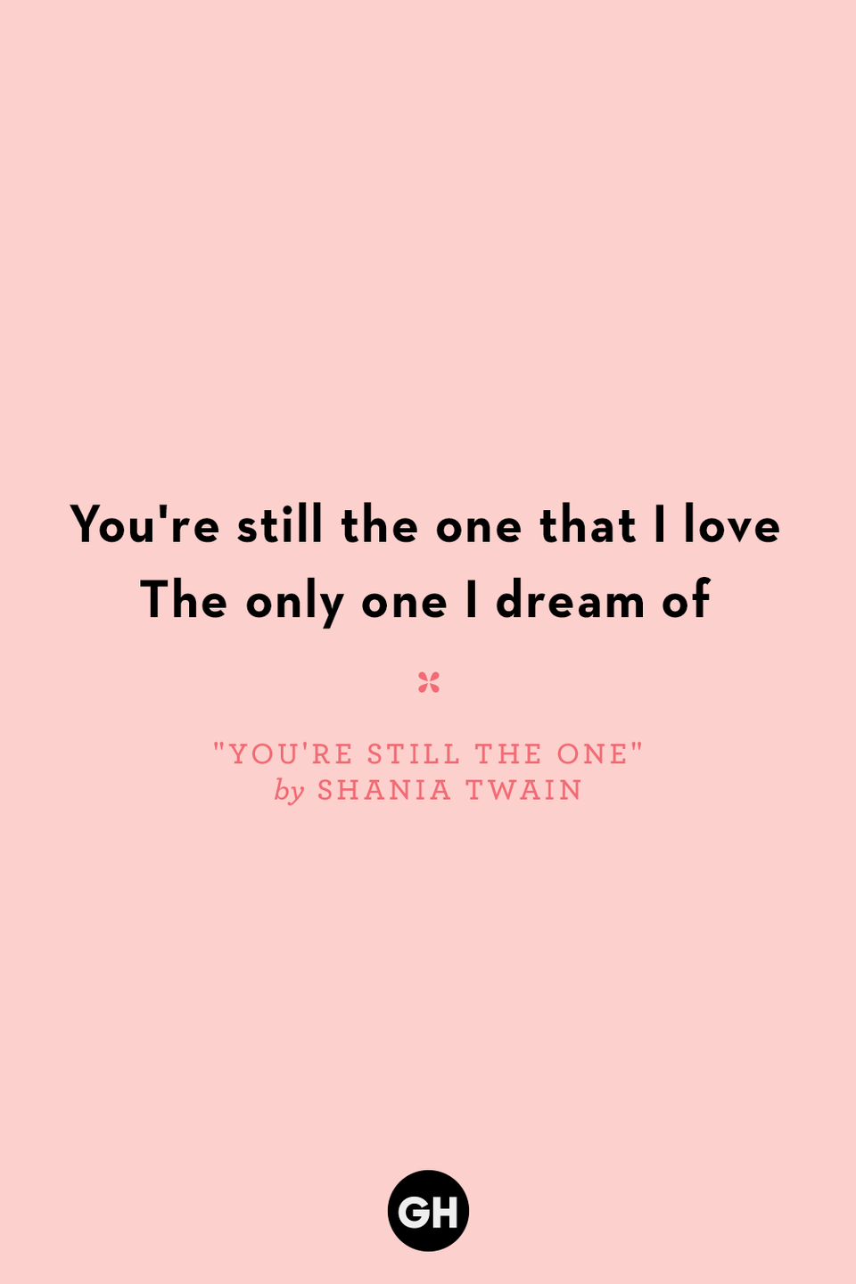 <p>You're still the one that I love</p><p>The only one I dream of</p>