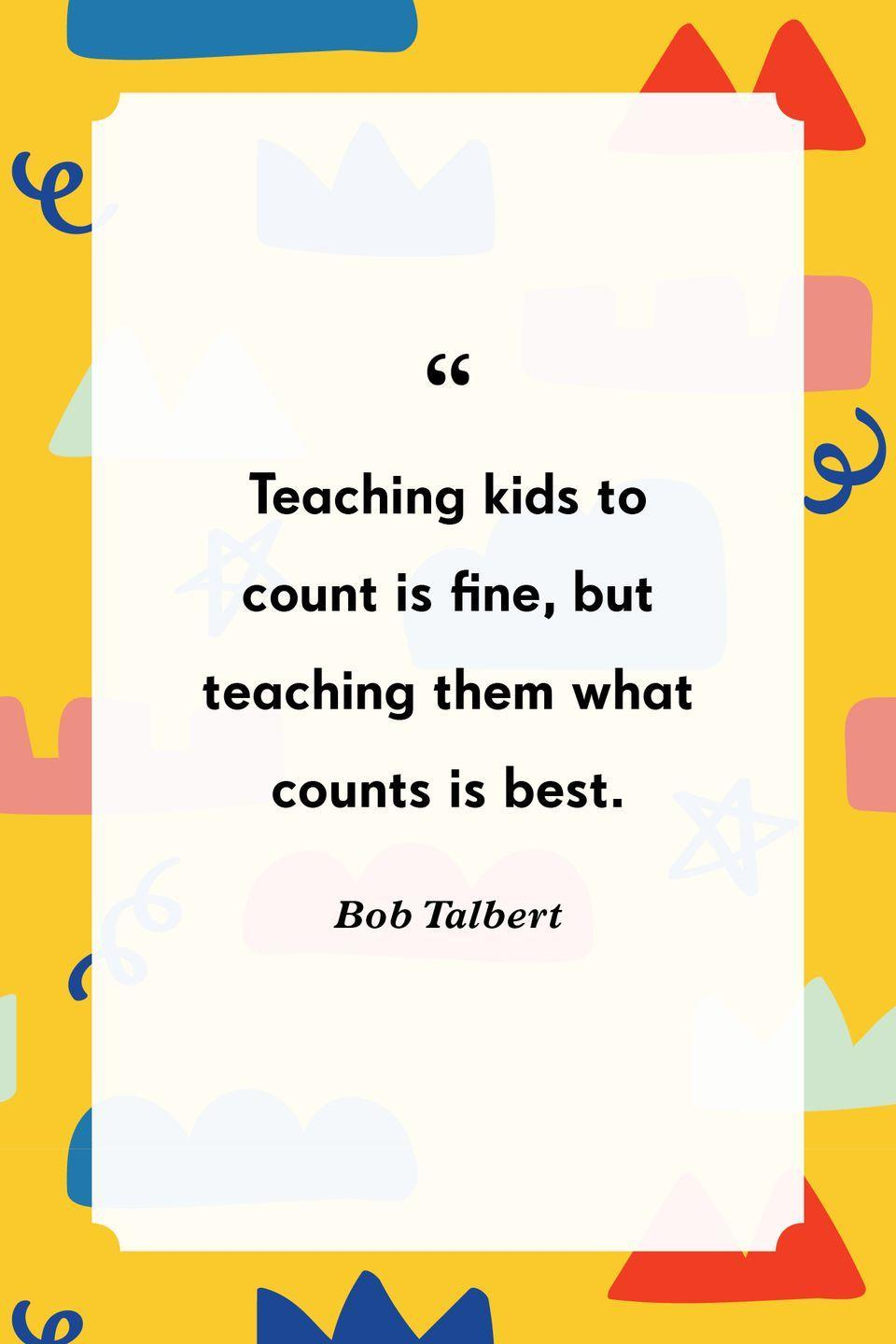 """<p>""""Teaching kids to count is fine, but teaching them what counts is best.""""</p>"""