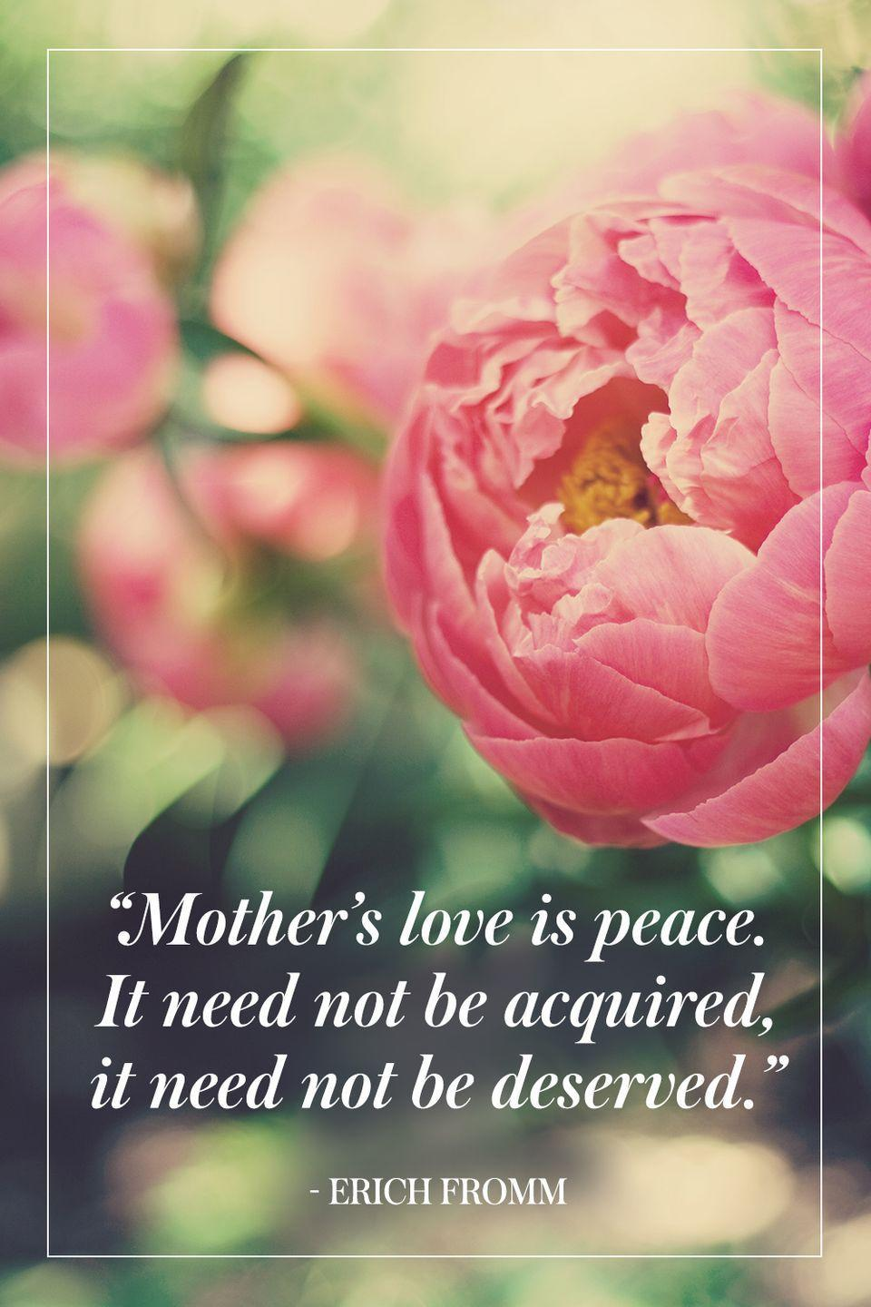 """<p>""""Mother's love is peace. It need not be acquired, it need not be deserved."""" </p><p>- Erich Fromm</p>"""