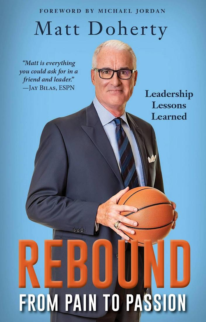 """Former UNC basketball coach Matt Doherty has written a book called """"Rebound: From Pain to Passion"""" that details his tumultuous three-year reign as the Tar Heels' head coach from 2000-2003 and the lessons he learned from it. The book will be published in March 2021."""