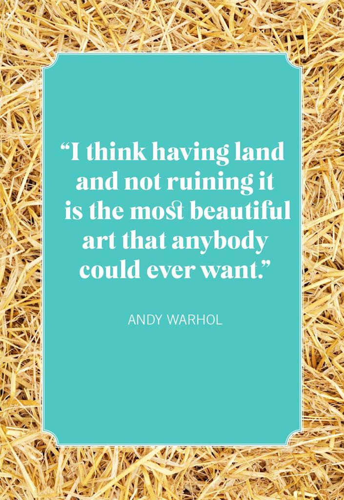 """<p>""""I think having land and not ruining it is the most beautiful art that anybody could ever want.""""</p>"""