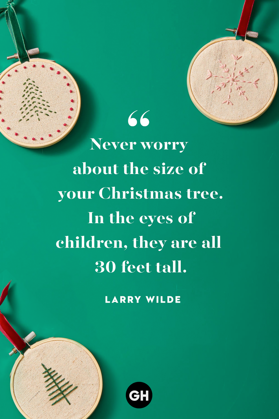 <p>Never worry about the size of your Christmas tree. In the eyes of children, they are all 30 feet tall. </p>