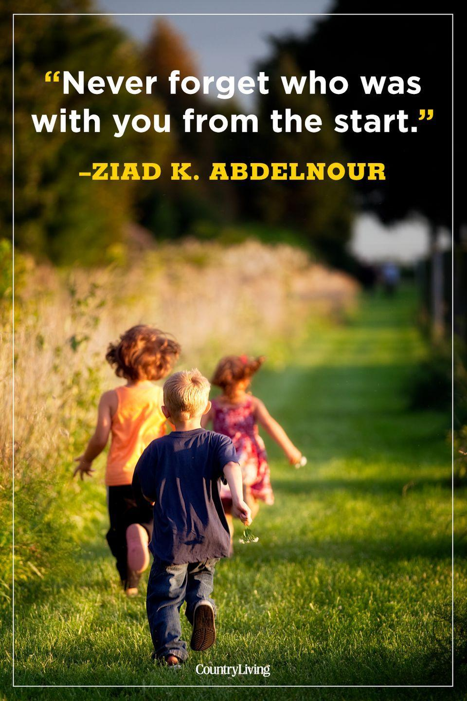 """<p>""""Never forget who was with you from the start.""""</p>"""