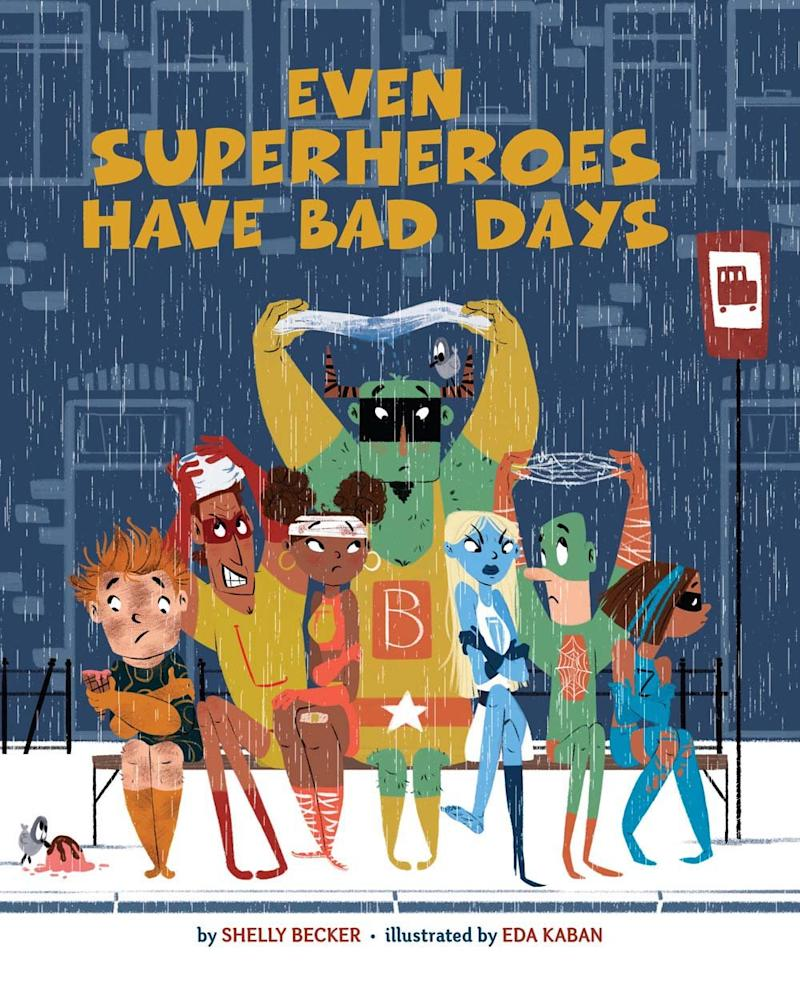 'Even Superheroes Have Bad Days' by Shelly Becker, Eda Kaban (Sterling/Amazon)