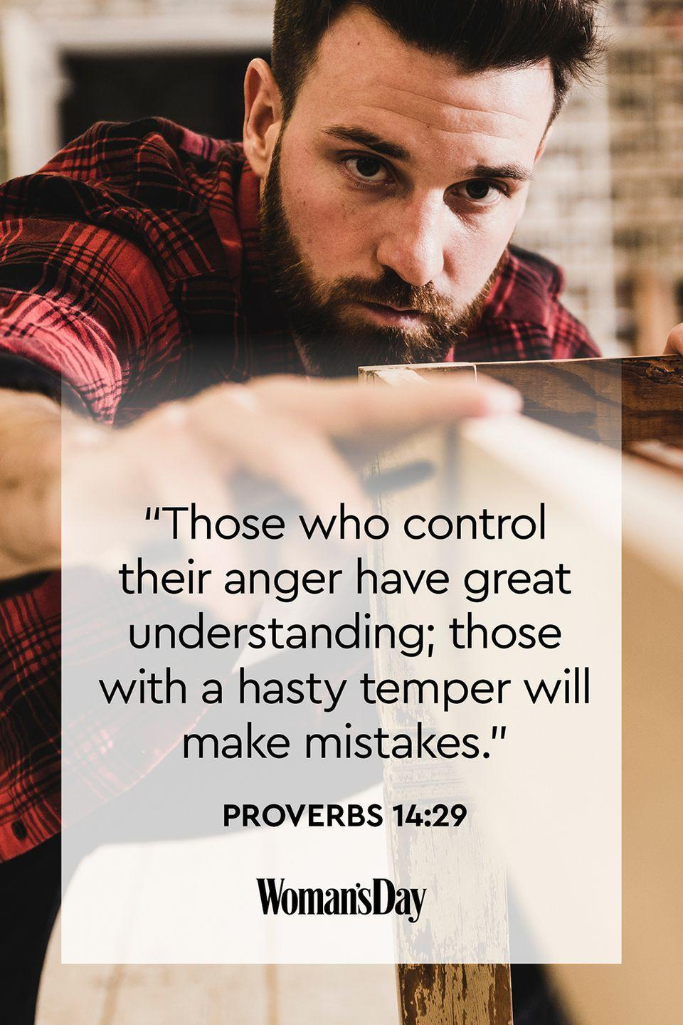 """<p>""""Those who control their anger have great understanding; those with a hasty temper will make mistakes.""""</p><p><strong>The Good News</strong>: We only have great power when we control our emotions and have patience, unlike those who let their anger take over. </p>"""