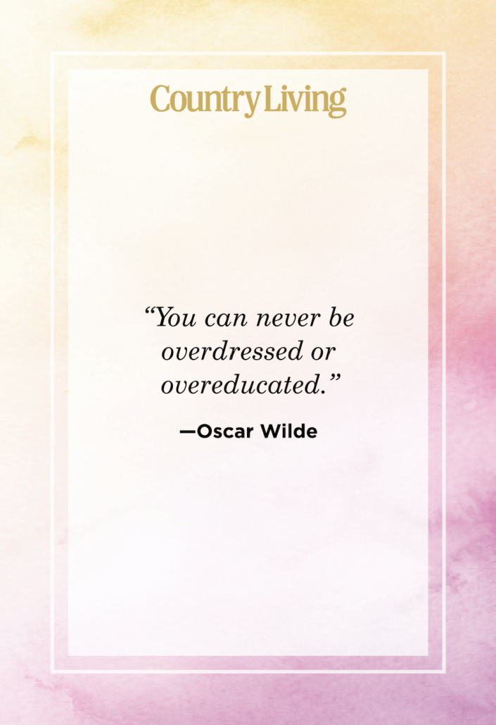 """<p>""""You can never be overdressed or overeducated.""""</p>"""