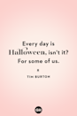 <p>Every day is Halloween, isn't it? For some of us.</p>