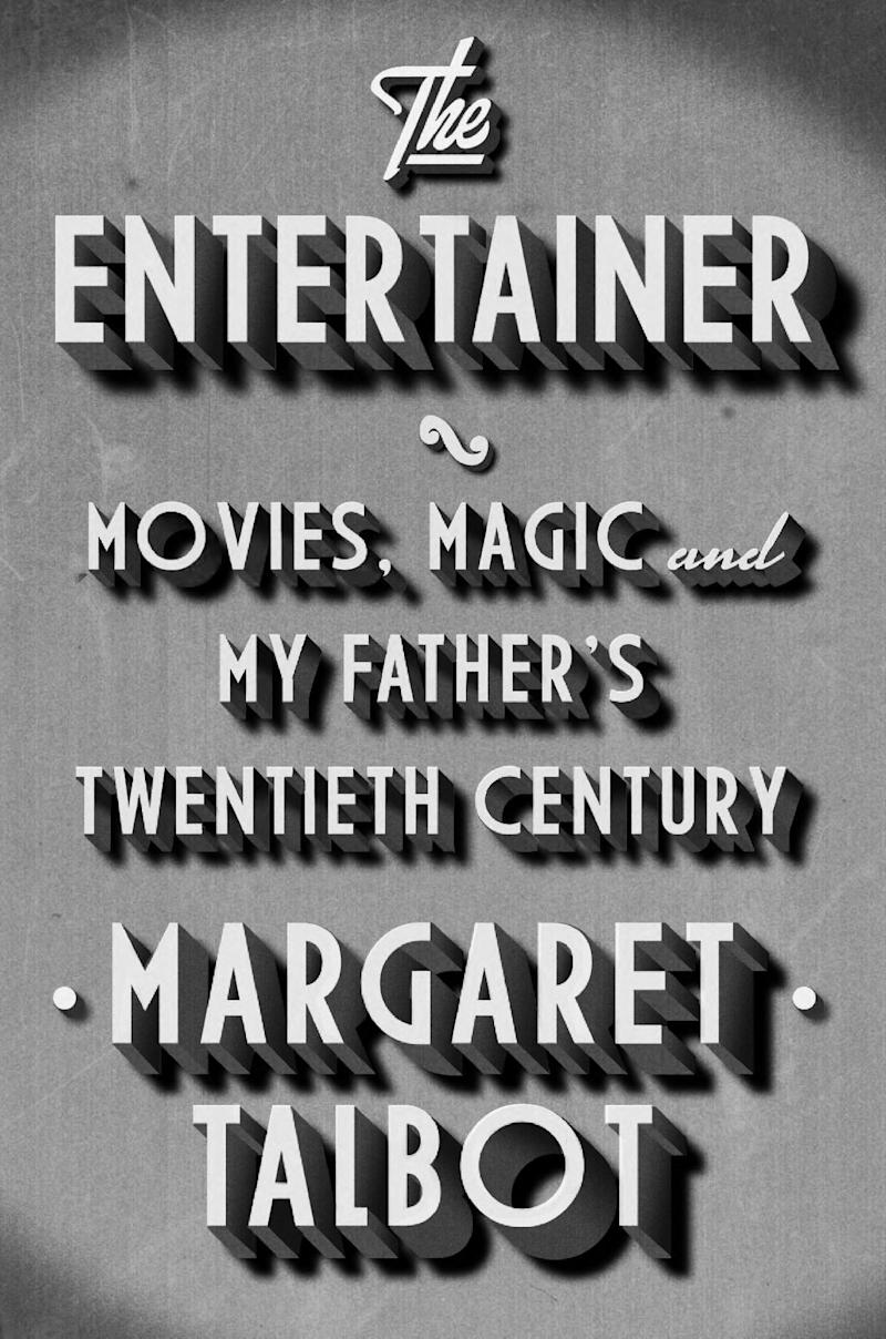 """This book cover image released by Riverhead shows, """"The Entertainer: Movies, Magic, and My Father's Twentieth Century,""""  by Margaret Talbot. (AP Photo/Riverhead)"""
