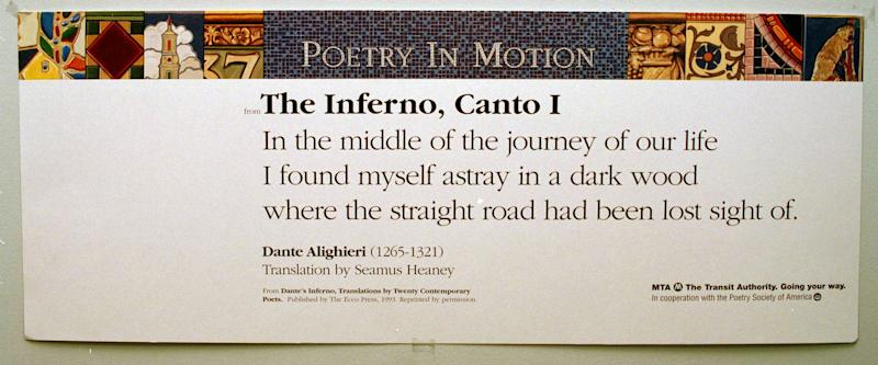 "FILE - This Nov. 17, 1993 file photo shows a poster containing an excerpt from ""Dante's Inferno."" The poster is an example of 20 poems that were displayed in New York City subway cars as part of the program called ""Poerty in Motion."" The MTA is eliminating its literary placards - quotes from thinkers like Kafka, Keats, Dante and Galileo - with messages informing customers on improvements in the transit system. (AP Photo/Marty Lederhandler, File)"