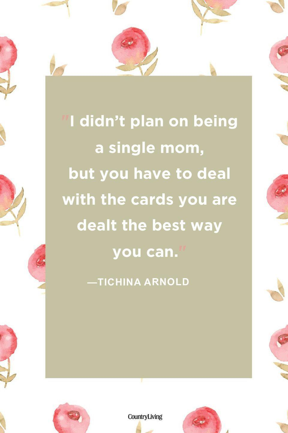 "<p>""I didn't plan on being a single mom, but you have to deal with the cards you are dealt the best way you can""</p>"