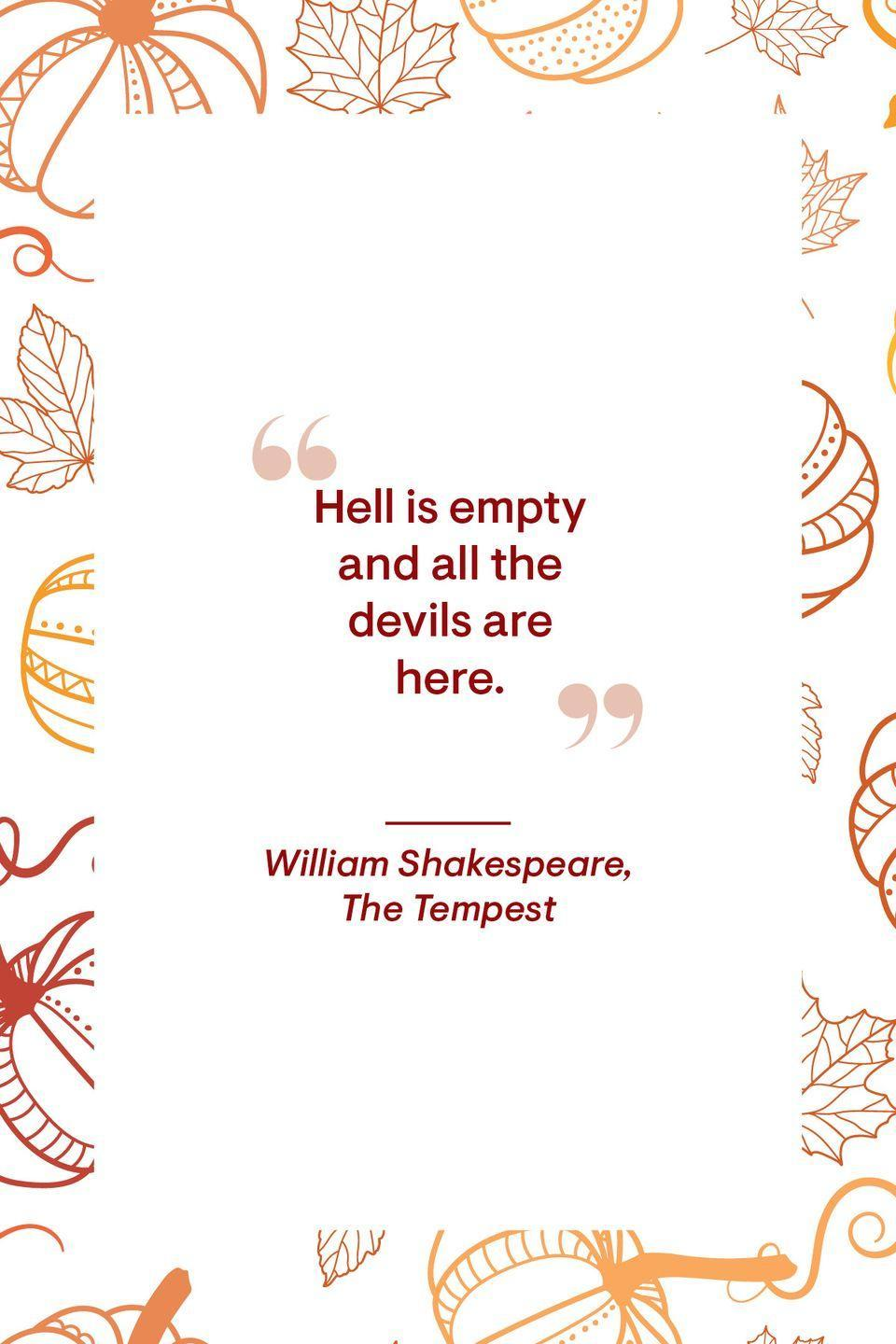 """<p>""""Hell is empty and all the devils are here.<strong>""""</strong></p>"""