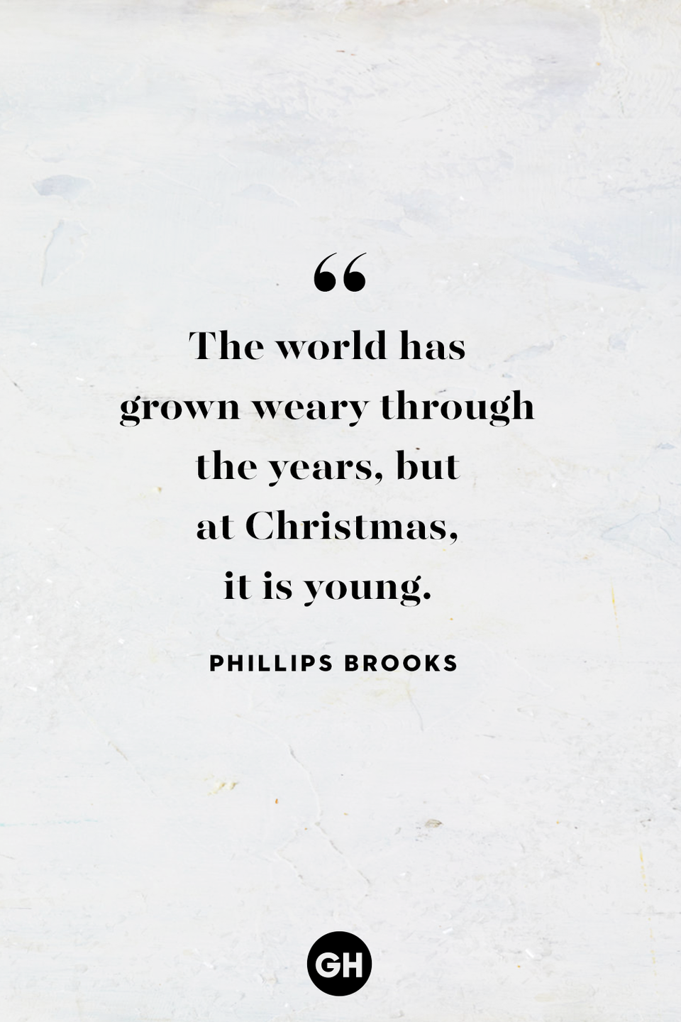 <p>The world has grown weary through the years, but at Christmas it is young. </p>
